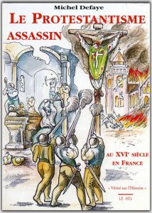 Le protestantisme assassin - Michel Defaye